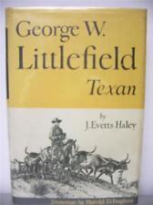 George W. Littlefield Texan  by J. Evetts Haley