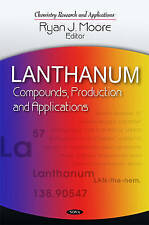 Lanthanum: Compounds, Production & Applications (Chemistry Research and Applicat