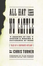 All Hat and No Cattle: Tales of a Corporate Outlaw Shaking up the System and Mak