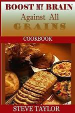 Boost My Brain Against All Grain Cookbooks:: 50+ Quick and Easy-To-Cook Mouthwat