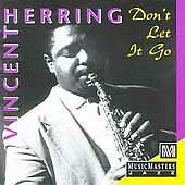 Don't Let It Go by Vincent Herring (Cd, Mar-1995, Musicmasters)