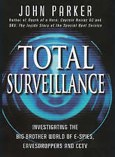 TOTAL SURVEILLANCE: INVESTIGATING THE BIG BROTHER WORLD OF E-SPIES, EAVESDROPPER