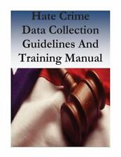 Hate Crime Data Collection Guidelines and Training Manual by Law Enforcement...