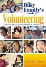 The Busy Family's Guide to Volunteering: Do Good, Have Fun, Make a Difference as