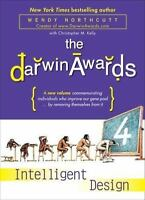 The Darwin Awards 4: Intelligent Design by Northcutt, Wendy, Kelly, Christopher