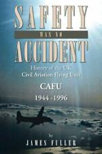 Safety Was No Accident: History of the UK Civil Aviation Flying Unit Cafu 1944 -