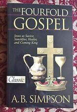 The Fourfold Gospel : Jesus as Savior, Sanctifier, Healer and Coming King...