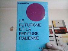 FUTURISME   R. Jullian  Le futurisme et la peinture italienne. Sedes Poche 1966
