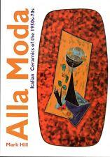Alla Moda: Italian Ceramics of the 1950s-70s by Mark Hill : 2012 first edition