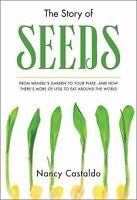 The Story of Seeds: From Mendel's Garden to Your Plate, and How There&#39...