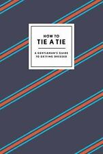 How To Tie A Tie: A Gentleman's Guide To Getting Dressed: By Potter Style