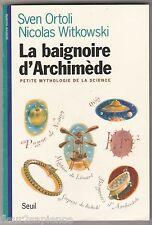 La baignoire d'Archimède Petite mythologie de la science Sven Ortoli & Witkowski
