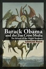Barack Obama and the Jim Crow Media: The Return of the Nigger Breakers, Reed, Is