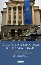 Negotiating Diplomacy in the New Europe: Foreign Policy in Post-Communist Bulgar