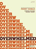 Overwhelmed - Bible Study Book by Perry Noble