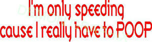 Im only speeding cause I really have to poop vinyl decal/sticker saying funny