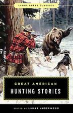 GREAT AMERICAN HUNTING STORIES - UNDERWOOD, LAMAR (EDT) - NEW PAPERBACK