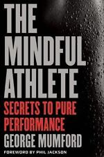 The Mindful Athlete Secrets to Pure Performance Brand New Hardcover