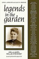 Legends in the Garden : Who in the World Is Nellie Stevens? by Linda L....