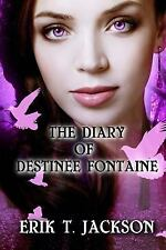 The Diary of Destinee Fontaine: The Diary of Destinee Fontaine by Erik...