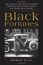 Black Fortunes : The Story of the First 6 African Americans Who Escaped Slavery