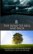 The Road to Hell and Back : Conquering Depression When Happiness Is Not an...