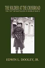 The Soldier at the Crossroad : The 726th Mp Battalion in World War II by...