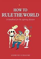 (Very Good)-How to Rule the World: A Guide for the Aspiring Dictator (Paperback)