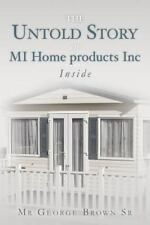 The Untold Story of MI Home Products Inc : Inside by George Brown (2014,...