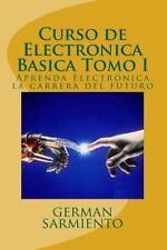 Curso de Electronica: Curso de Electronica Basica Tomo I : Aprenda...