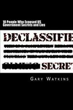 10 People Who Exposed US Government Secrets and Lies by Gary Watkins (2014,...