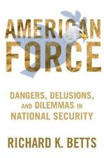 American Force: Dangers, Delusions, and Dilemmas in National Security (A Council
