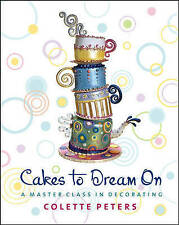 Cakes to Dream on: A Master Class in Decorating, Peters, Colette, Excellent Book