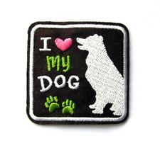 I love My Dog Iron On Patch- Animals Pets Puppy Embroidered Appliques Badge