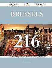 Brussels 216 Success Secrets - 216 Most Asked Questions On Brussels - What You N