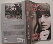 Anjelica Huston, A STORY LATELY TOLD, Memoir NEW
