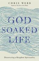 God-Soaked Life: Discovering a Kingdom Spiritual, Webb, Chris, New
