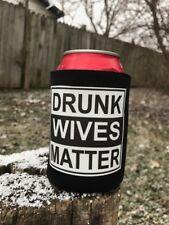 1 Funny Beer Beverage Can Holder Huggie Beverage Drunk Wives or GIRLS Matter NEW
