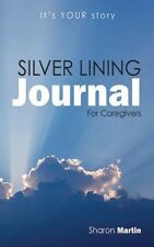 Silver Lining Journal: For Caregivers: By Sharon Martin