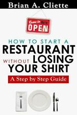 How to Start a Restaurant Without Losing Your Shirt: A Step by Step Guide: The D