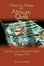 How To Make An African Quilt: The Story of the Patchwork Project of Segou, Mali
