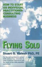 Flying Solo : How to Start an Individual Practitioner Consulting Business