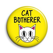 Funny Cat Lover Botherer Quote Cute Novelty Button Fridge Magnet - 38mm/1.5 in