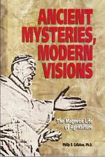 Ancient Mysteries, Modern Visions: The magnetic life of agriculture by Philip S