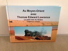 THIERRY DUBERNAY/AU MOYEN-ORIENT AVEC T.EDWARD LAWRENCE le petit train du HEDJAZ