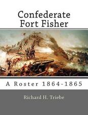 Confederate Fort Fisher : A Roster 1864-1865 by Richard Triebe (2013, Paperback)