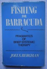 Fishing for Barracuda : Pragmatics of Brief Systemic Therapy by Joel S Bergman