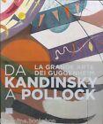 Da Kandinsky a Pollock La grande arte dei Guggenheim - Marsilio Milano 2016