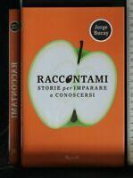 RACCONTAMI. STORIE PER IMPARARE A CONOSCERSI. Jorge Bucay. Rizzoli.