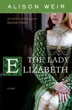 "Hard Cover Book Titled ""The Lady Elizabeth"" By Alison Weir (2008)"